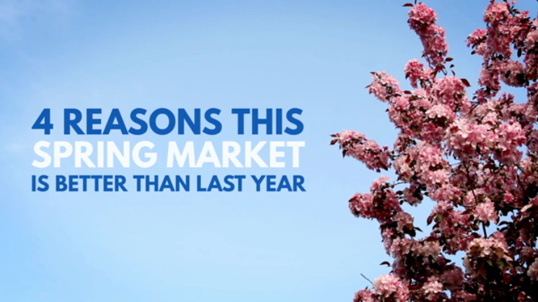 4 Reasons This Spring Market Is Better Than Last Year