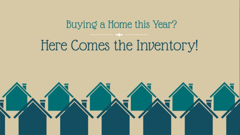 Buying a Home this Year? Here Comes the Inventory!
