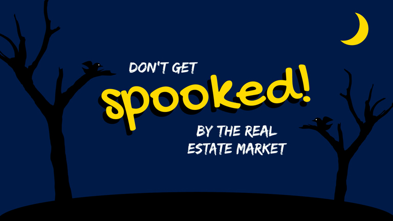 Don't Get Spooked by the Real Estate Market!