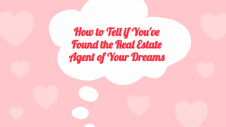 How to Know if You've Found the Real Estate Agent of Your Dreams!