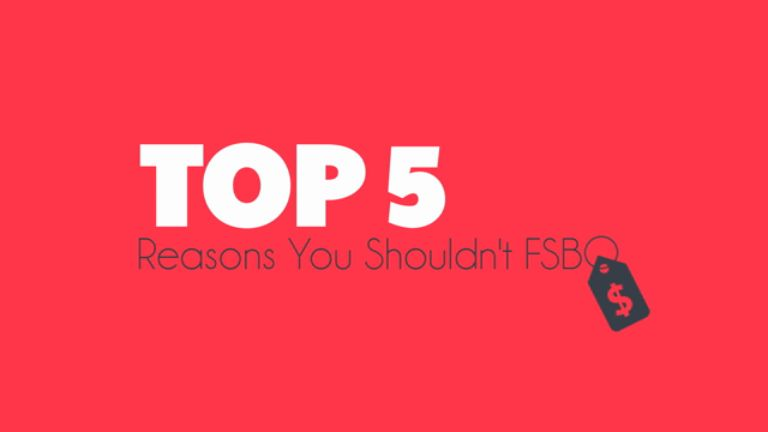 Top 5 Reasons You Shouldn't FSBO